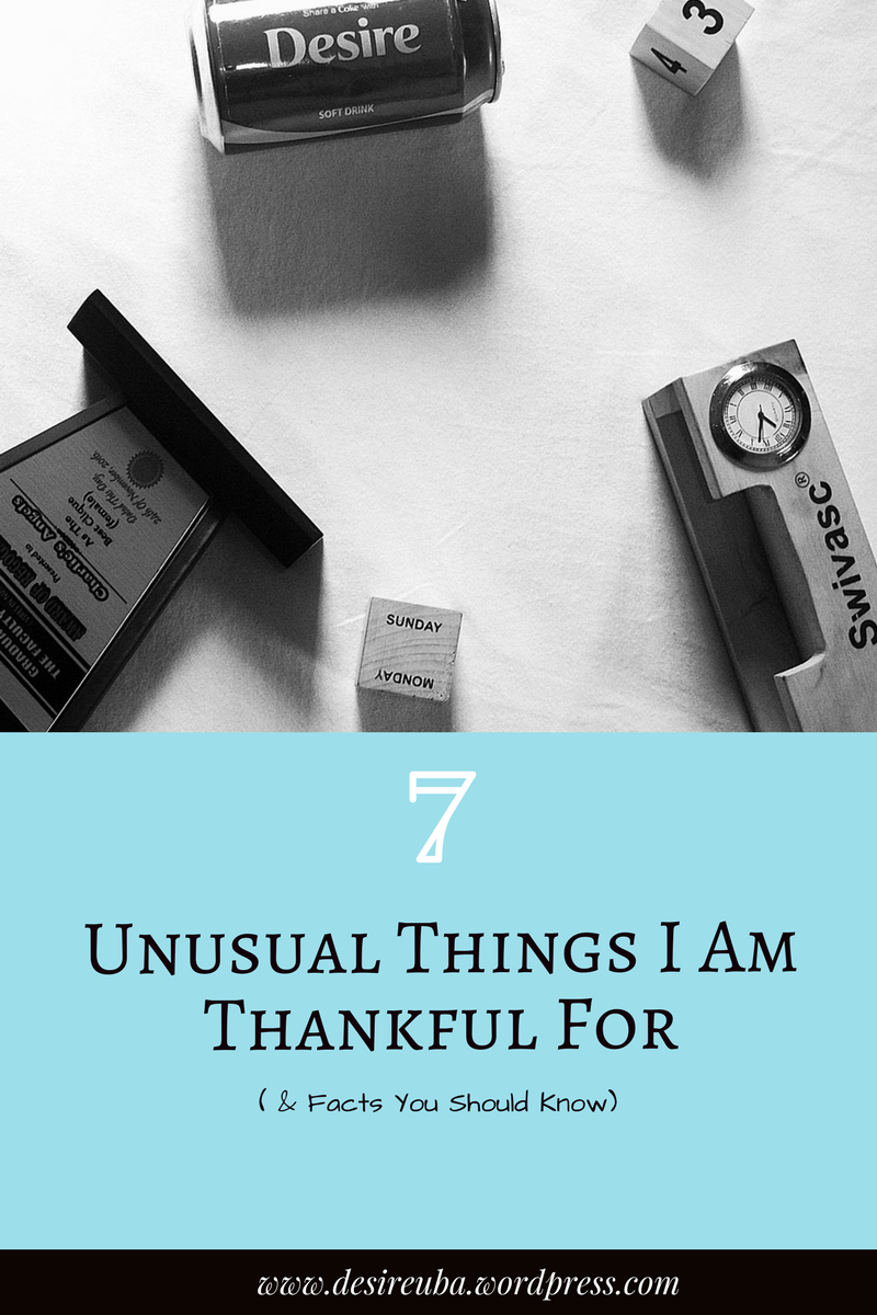 Seven Unusual Things I Am Thankful For