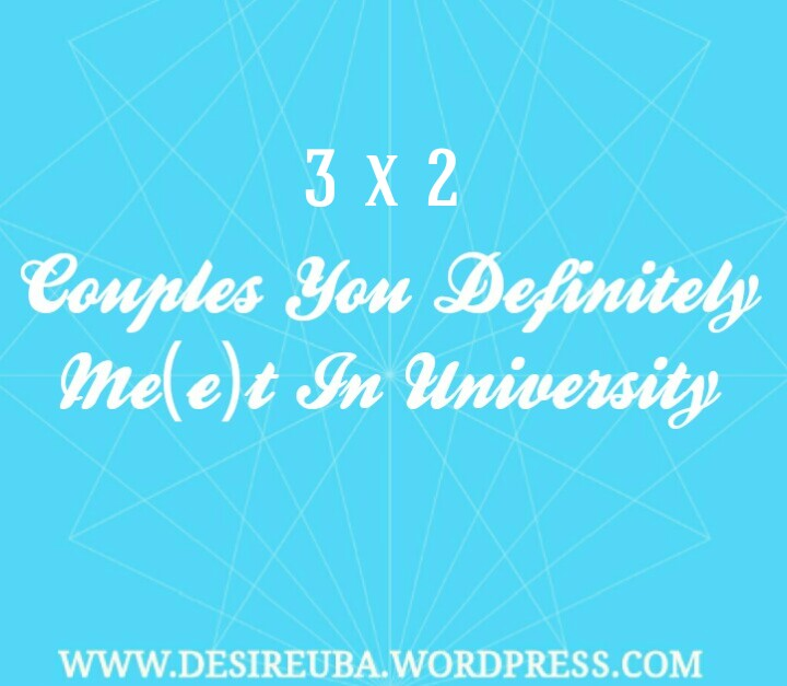 Six Couples You Definitely Me(e)t In University