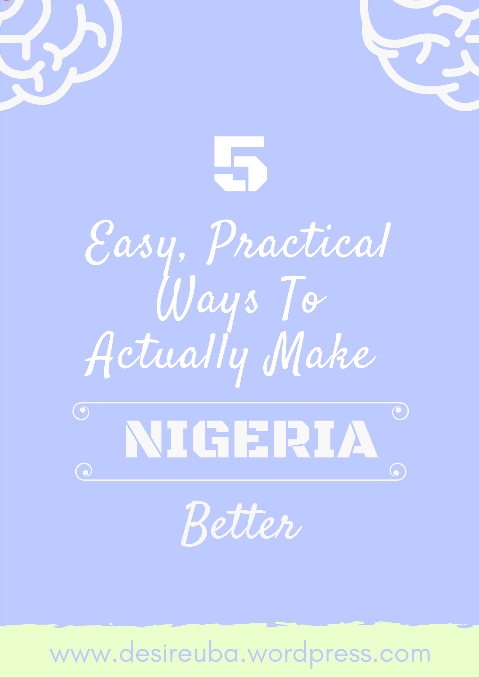 5 EASY, PRACTICAL WAYS TO ACTUALLY MAKE NIGERIA BETTER
