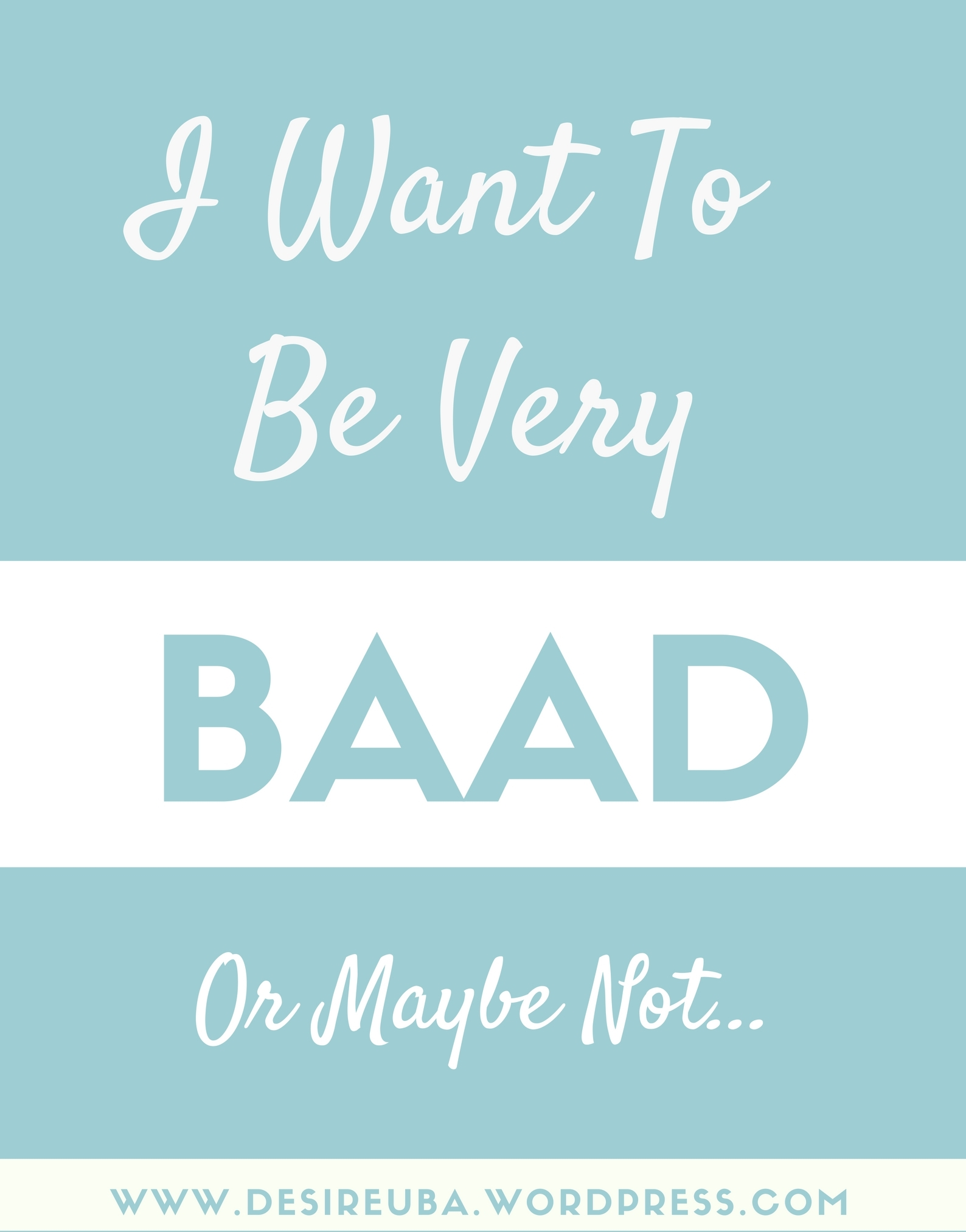 I WANT TO BE VERY BAAD… OR MAYBE NOT?