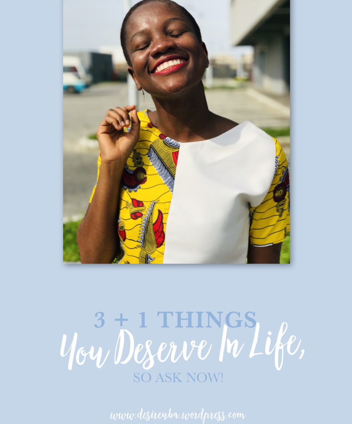 3 + 1 THINGS YOU DESERVE IN LIFE, SO ASK NOW!