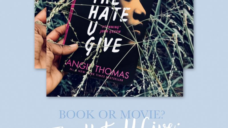 Book Or Movie? || A Comparative Review Of The Hate U Give by Angie Thomas.