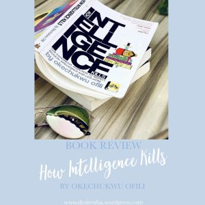 Book Review    4 Things All Nigerians Need To Admit Today From How Intelligence Kills by Okechukwu Ofili