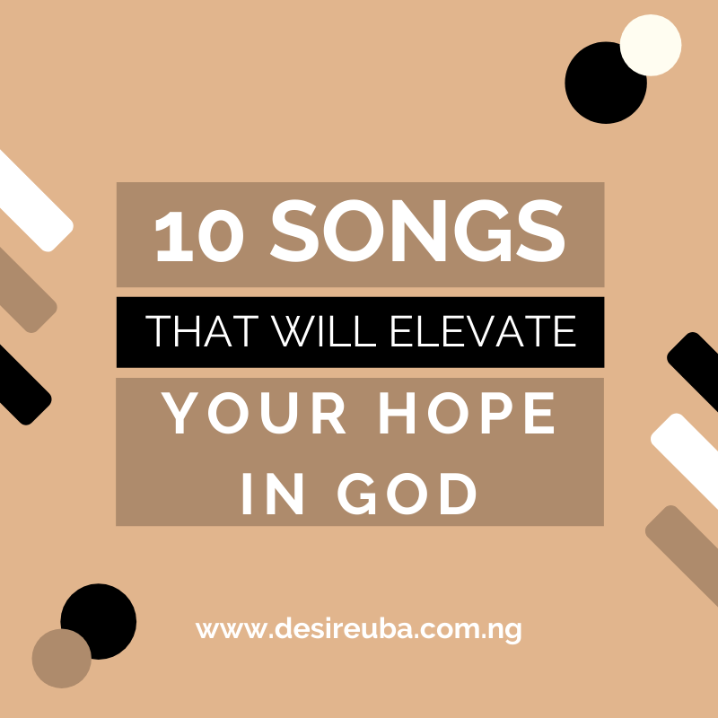 A list of 10 songs to elevate your hope in God